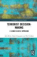 Terrorist Decision-Making: A Leader-Centric Approach - Contemporary Terrorism Studies (Hardback)