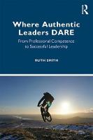 Where Authentic Leaders DARE: From Professional Competence to Inspiring Leadership (Paperback)