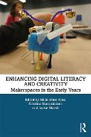 Enhancing Digital Literacy and Creativity: Makerspaces in the Early Years (Paperback)