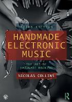 Handmade Electronic Music: The Art of Hardware Hacking (Paperback)