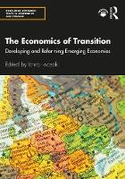 The Economics of Transition: Developing and Reforming Emerging Economies - Routledge Advanced Texts in Economics and Finance (Paperback)