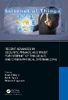 Recent Advances in Security, Privacy, and Trust for Internet of Things (IoT) and Cyber-Physical Systems (CPS) (Hardback)