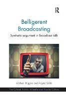 Belligerent Broadcasting: Synthetic argument in broadcast talk - The Cultural Politics of Media and Popular Culture (Paperback)