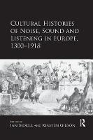 Cultural Histories of Noise, Sound and Listening in Europe, 1300-1918 (Paperback)
