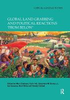 Global Land Grabbing and Political Reactions 'from Below' - Critical Agrarian Studies (Paperback)