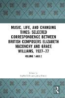 Music, Life, and Changing Times: Selected Correspondence Between British Composers Elizabeth Maconchy and Grace Williams, 1927-77