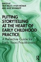 Putting Storytelling at the Heart of Early Childhood Practice: A Reflective Guide for Early Years Practitioners (Paperback)