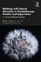 Working with Sexual Attraction in Psychotherapy Practice and Supervision: A Humanistic-Relational Approach (Paperback)