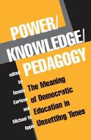 Power/Knowledge/Pedagogy: The Meaning Of Democratic Education In Unsettling Times (Hardback)