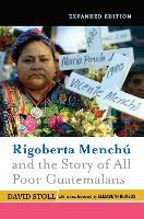 Rigoberta Menchu and the Story of All Poor Guatemalans: New Foreword by Elizabeth Burgos (Hardback)