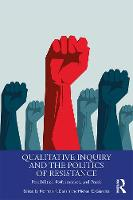 Qualitative Inquiry and the Politics of Resistance: Possibilities, Performances, and Praxis - International Congress of Qualitative Inquiry Series (Hardback)