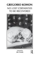 No Lost Certainties To Be Recovered: Sexuality, Creativity, Knowledge (Hardback)