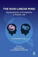 The Non-Linear Mind: Psychoanalysis of Complexity in Psychic Life (Hardback)
