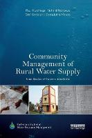 Community Management of Rural Water Supply: Case Studies of Success from India - Earthscan Studies in Water Resource Management (Paperback)