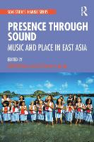 Presence Through Sound: Music and Place in East Asia - SOAS Studies in Music (Hardback)