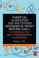 Parental Alienation and Factitious Disorder by Proxy Beyond DSM-5: Interrelated Multidimensional Diagnoses (Paperback)