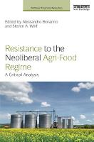 Resistance to the Neoliberal Agri-Food Regime: A Critical Analysis - Earthscan Food and Agriculture (Paperback)