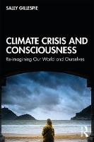 Climate Crisis and Consciousness: Reimagining Our World and Ourselves (Paperback)