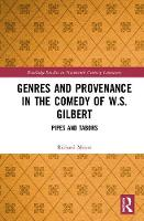 Genres and Provenance in the Comedy of W.S. Gilbert: Pipes and Tabors - Routledge Studies in Nineteenth Century Literature 2 (Hardback)