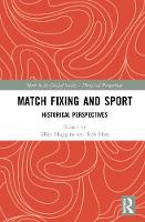 Match Fixing and Sport: Historical Perspectives - Sport in the Global Society - Historical Perspectives (Hardback)