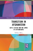 Transition in Afghanistan: Hope, Despair and the Limits of Statebuilding - Durham Modern Middle East and Islamic World Series (Paperback)