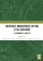 Defence Industries in the 21st Century: A Comparative Analysis (Hardback)