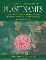 CRC World Dictionary of Plant Names: Common Names, Scientific Names, Eponyms. Synonyms, and Etymology (Paperback)