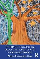 Therapeutic Arts in Pregnancy, Birth and New Parenthood (Paperback)