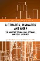 Automation, Innovation and Work: The Impact of Technological, Economic, and Social Singularity - Routledge Studies in the Economics of Innovation (Hardback)