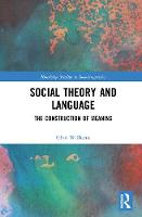 Social Theory and Language: The Construction of Meaning - Routledge Studies in Sociolinguistics (Hardback)
