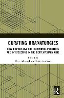 Curating Dramaturgies: How Dramaturgy and Curating are Intersecting in the Contemporary Arts (Hardback)
