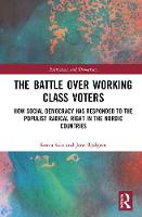 The Battle Over Working-Class Voters: How Social Democracy has Responded to the Populist Radical Right in the Nordic Countries - Routledge Studies in Extremism and Democracy (Hardback)