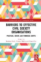 Barriers to Effective Civil Society Organisations: Political, Social and Financial Shifts - Routledge Explorations in Development Studies (Hardback)