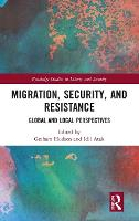 Migration, Security, and Resistance: Global and Local Perspectives - Routledge Studies in Liberty and Security (Hardback)