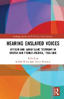 Hearing Enslaved Voices: African and Indian Slave Testimony in British and French America, 1700-1848 (Hardback)