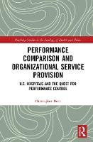 Performance Comparison and Organizational Service Provision: U.S. Hospitals and the Quest for Performance Control (Hardback)
