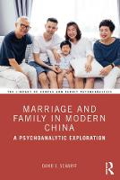 Marriage and Family in Modern China: A Psychoanalytic Exploration - The Library of Couple and Family Psychoanalysis (Paperback)