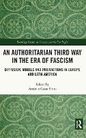 An Authoritarian Third Way in the Era of Fascism: Diffusion, Models and Interactions in Europe and Latin America - Routledge Studies in Fascism and the Far Right (Hardback)