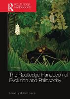 The Routledge Handbook of Evolution and Philosophy (Paperback)