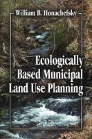 Ecologically Based Municipal Land Use Planning (Paperback)
