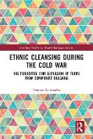 Ethnic Cleansing During the Cold War: The Forgotten 1989 Expulsion of Turks from Communist Bulgaria (Paperback)