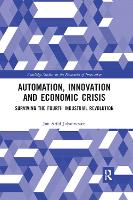 Automation, Innovation and Economic Crisis: Surviving the Fourth Industrial Revolution (Paperback)