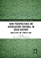 New Perspectives on Association Football in Irish History: Going beyond the 'Garrison Game' (Paperback)