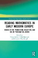 Reading Mathematics in Early Modern Europe: Studies in the Production, Collection, and Use of Mathematical Books - Material Readings in Early Modern Culture (Hardback)