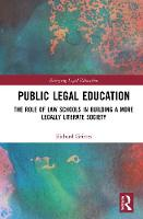Public Legal Education: The Role of Law Schools in Building a More Legally Literate Society - Emerging Legal Education (Hardback)