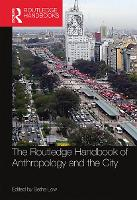 The Routledge Handbook of Anthropology and the City (Paperback)