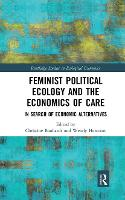 Feminist Political Ecology and the Economics of Care: In Search of Economic Alternatives (Paperback)