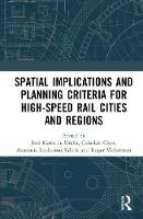Spatial Implications and Planning Criteria for High-Speed Rail Cities and Regions (Hardback)