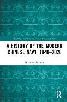 A History of the Modern Chinese Navy, 1840-2020 - Routledge Studies in the Modern History of Asia (Hardback)