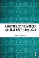 A History of the Modern Chinese Navy, 1840-2020 - Routledge Studies in the Modern History of Asia (Paperback)